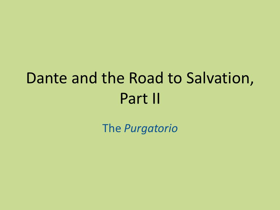 Dante and the Road to Salvation, Part II The Purgatorio