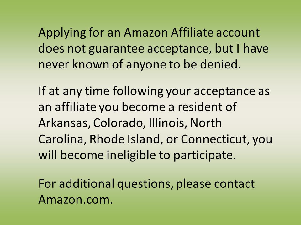 Applying for an Amazon Affiliate account does not guarantee acceptance, but I have never known of anyone to be denied.