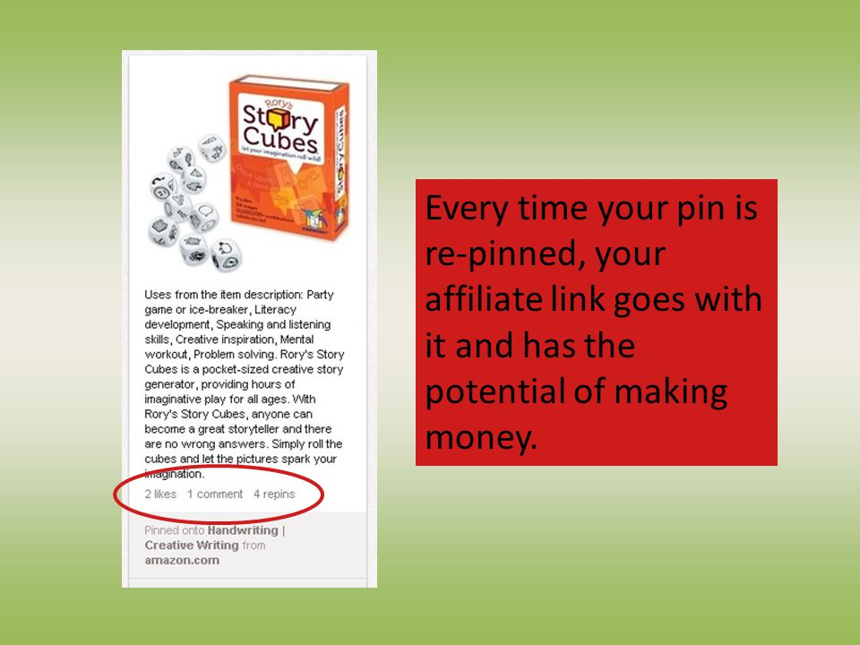 Every time your pin is re-pinned, your affiliate link goes with it and has the potential of making money.