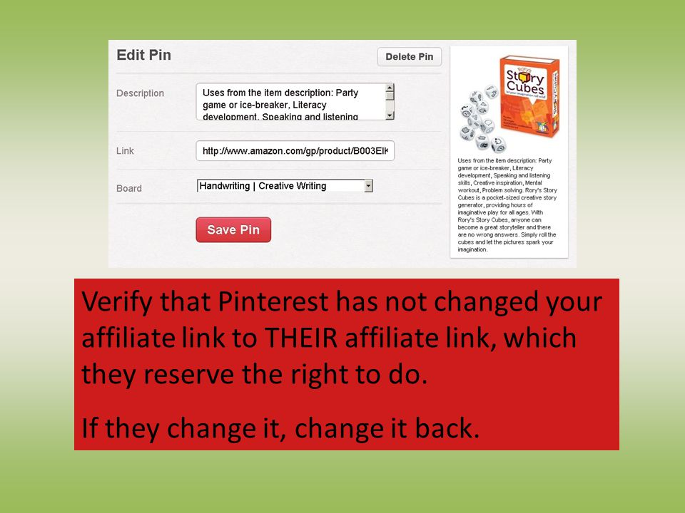 Verify that Pinterest has not changed your affiliate link to THEIR affiliate link, which they reserve the right to do.
