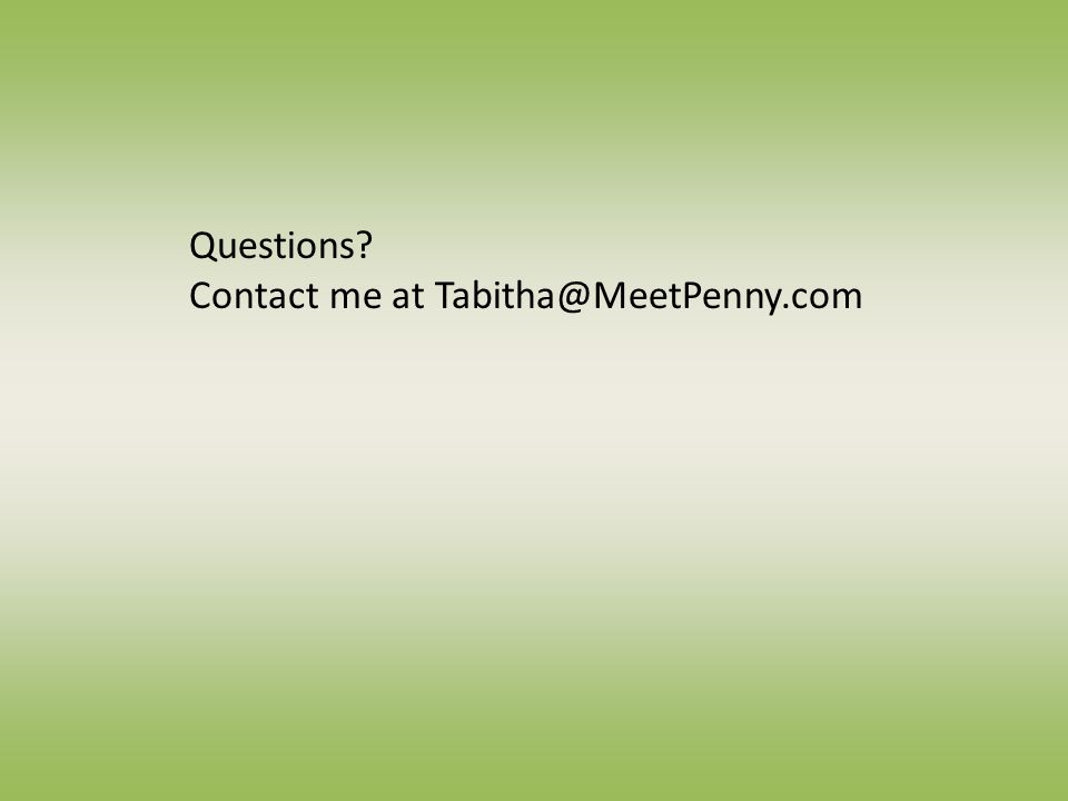Questions Contact me at Tabitha@MeetPenny.com