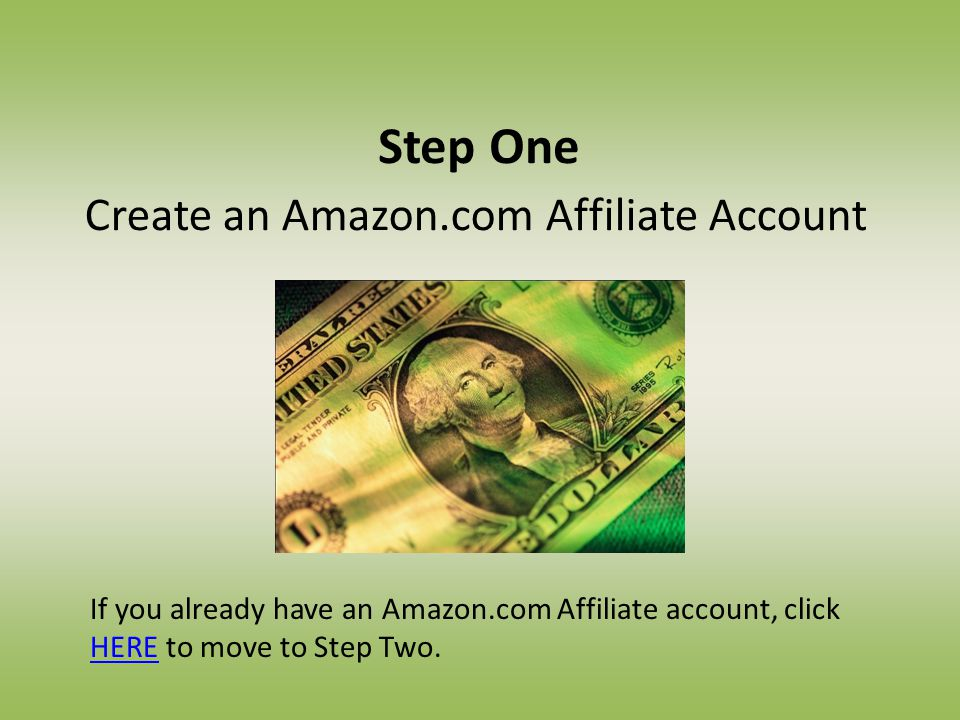 Step One Create an Amazon.com Affiliate Account If you already have an Amazon.com Affiliate account, click HERE to move to Step Two.