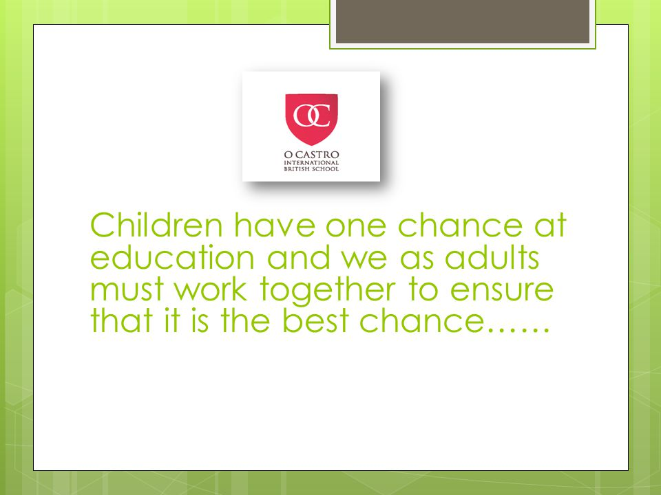 Children have one chance at education and we as adults must work together to ensure that it is the best chance……