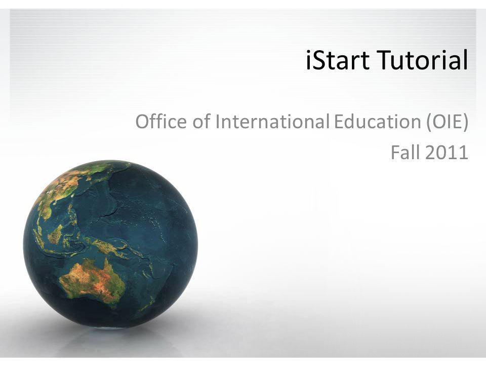 iStart Tutorial Office of International Education (OIE) Fall 2011