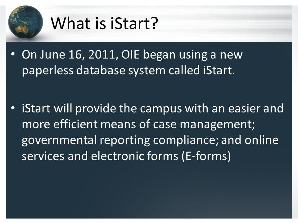 What is iStart. On June 16, 2011, OIE began using a new paperless database system called iStart.