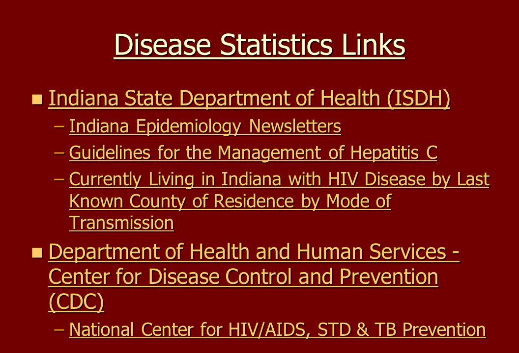 Disease Statistics Links Indiana State Department of Health (ISDH) Indiana State Department of Health (ISDH) Indiana State Department of Health (ISDH)