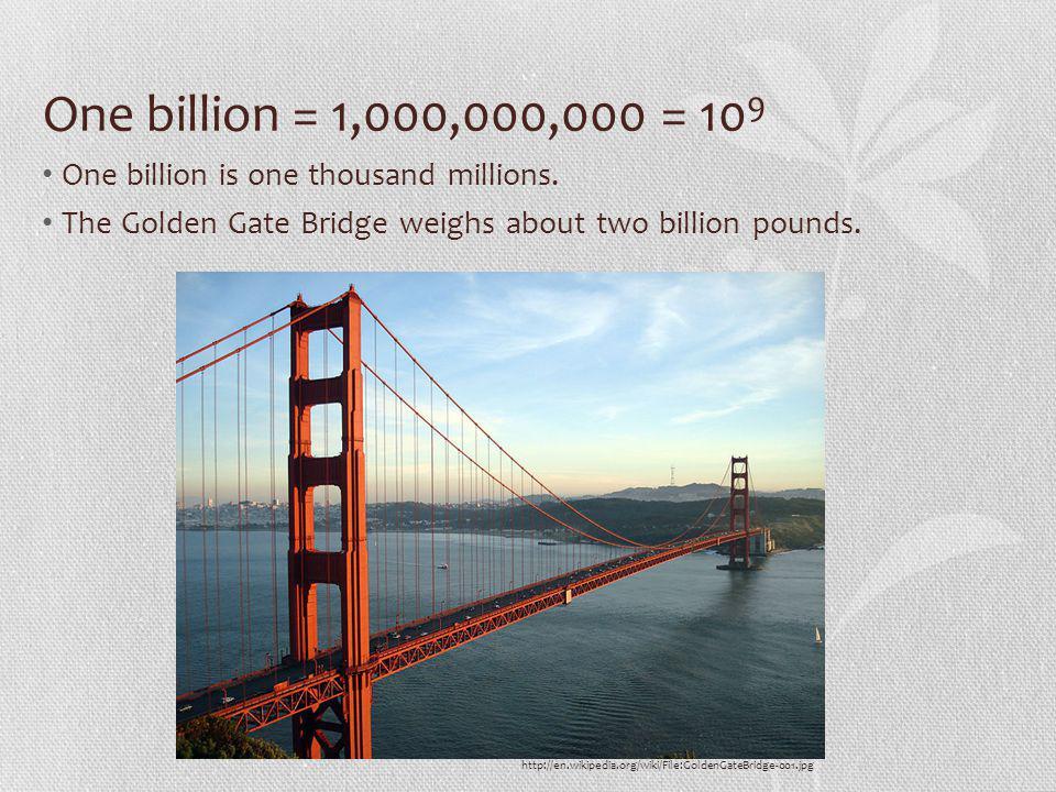 One billion = 1,000,000,000 = 10 9 One billion is one thousand millions.