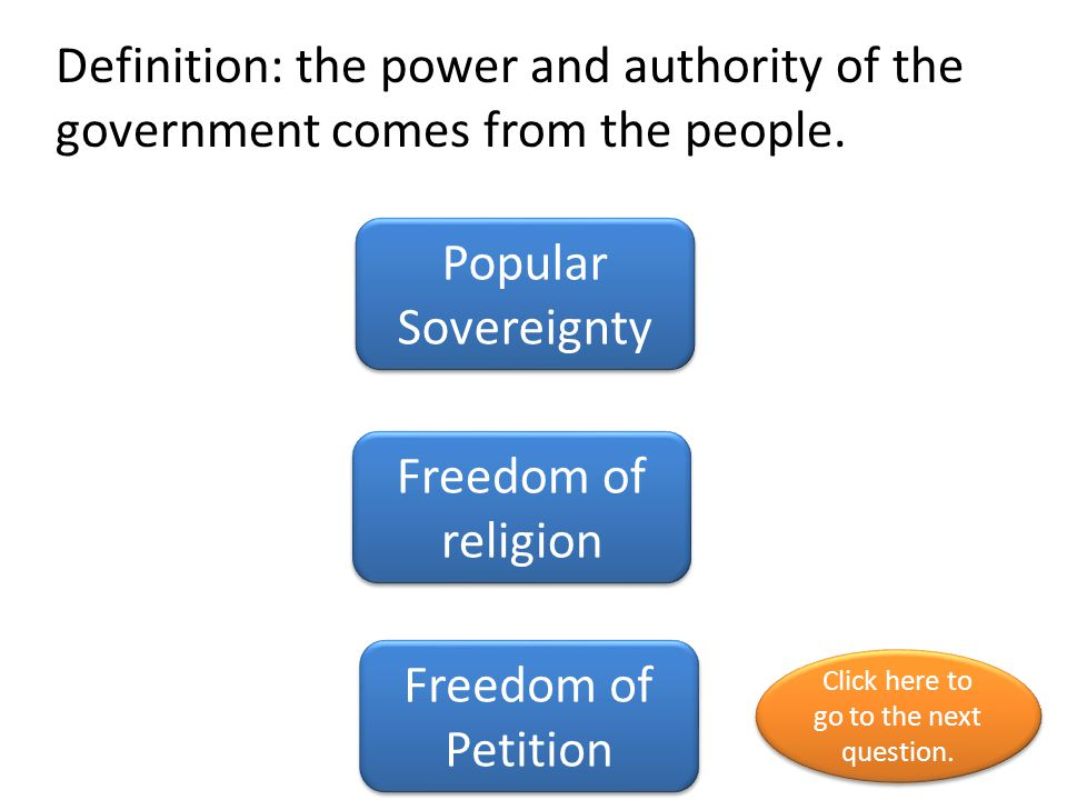 Definition: the power and authority of the government comes from the people.