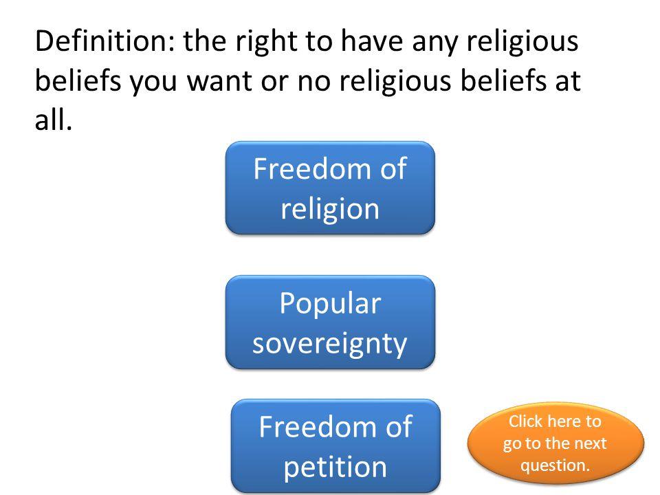 Definition: the right to have any religious beliefs you want or no religious beliefs at all.