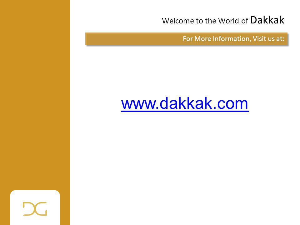 Welcome to the World of Dakkak For More Information, Visit us at: www.dakkak.com