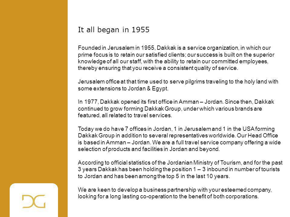It all began in 1955 Founded in Jerusalem in 1955, Dakkak is a service organization, in which our prime focus is to retain our satisfied clients; our