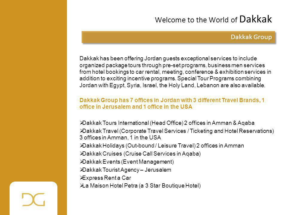 Welcome to the World of Dakkak Dakkak Group Dakkak has been offering Jordan guests exceptional services to include organized package tours through pre