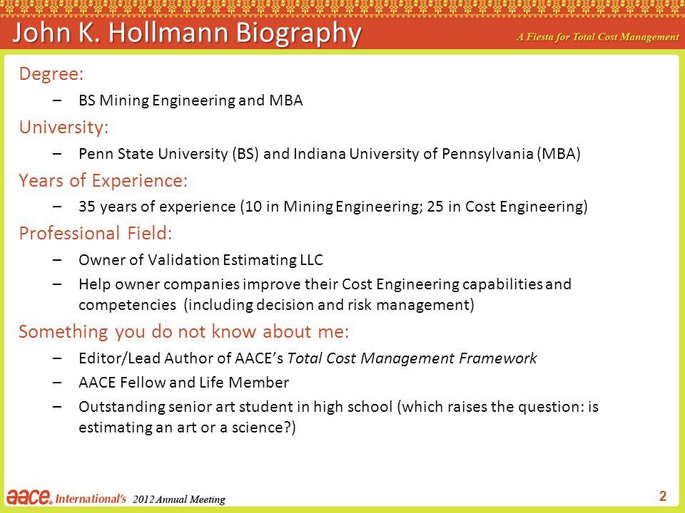 2 John K. Hollmann Biography Degree: –BS Mining Engineering and MBA University: –Penn State University (BS) and Indiana University of Pennsylvania (MB