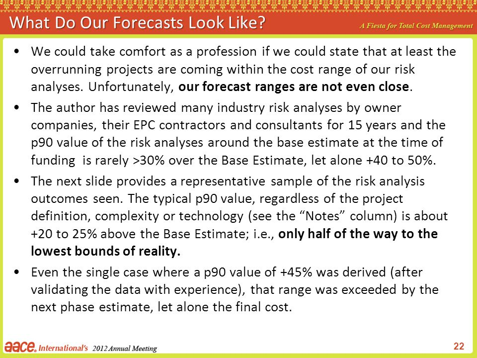 What Do Our Forecasts Look Like? We could take comfort as a profession if we could state that at least the overrunning projects are coming within the