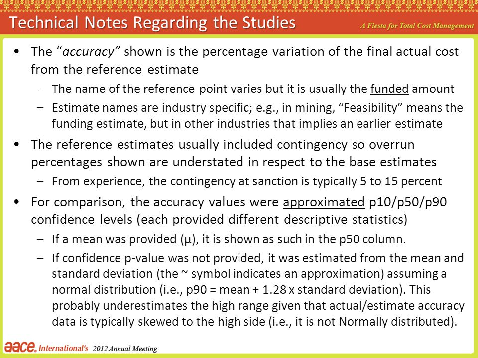 Technical Notes Regarding the Studies The accuracy shown is the percentage variation of the final actual cost from the reference estimate –The name of