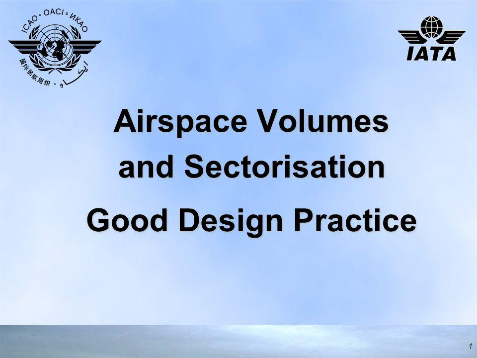 Airspace Volumes and Sectorisation Good Design Practice Airspace Volumes and Sectorisation Good Design Practice 1