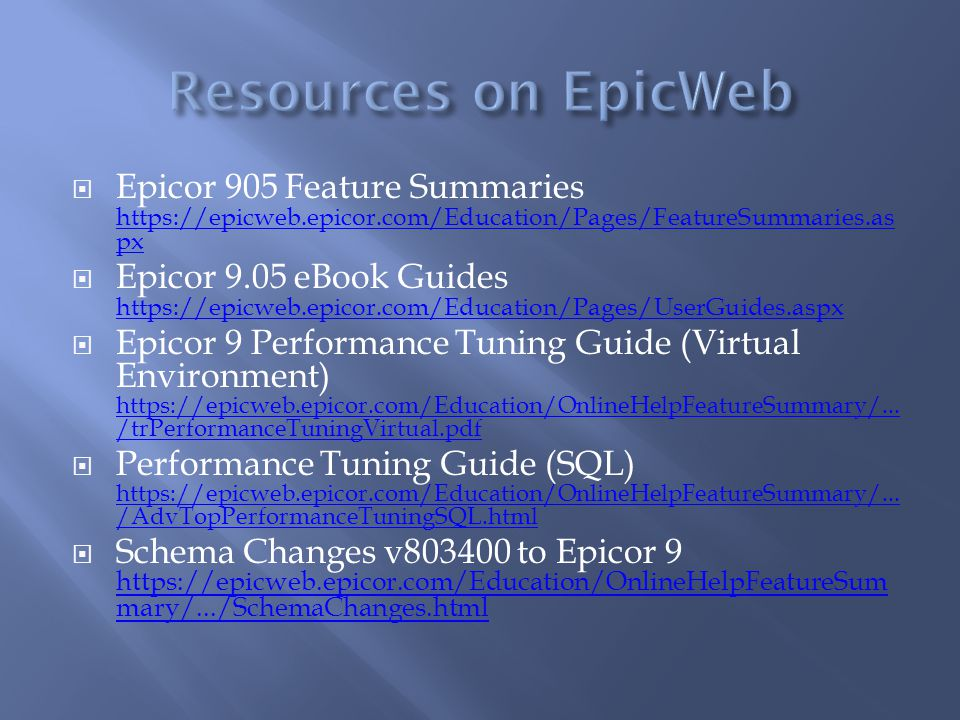 Epicor 905 Feature Summaries https://epicweb.epicor.com/Education/Pages/FeatureSummaries.as px https://epicweb.epicor.com/Education/Pages/FeatureSumma