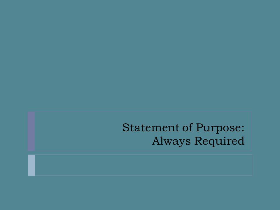 Statement of Purpose: Always Required