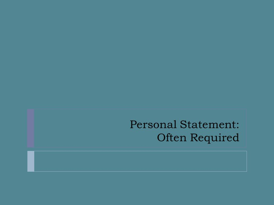 Personal Statement: Often Required