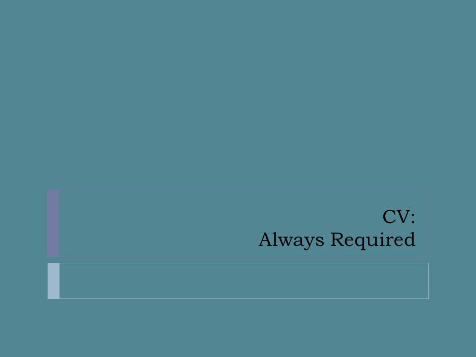 CV: Always Required