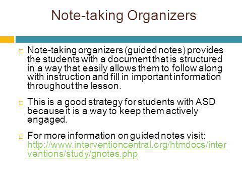 Note-taking Organizers Note-taking organizers (guided notes) provides the students with a document that is structured in a way that easily allows them