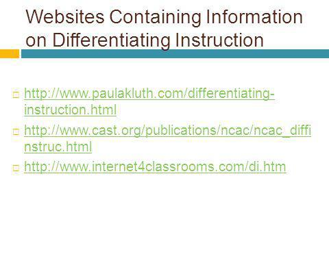 Websites Containing Information on Differentiating Instruction http://www.paulakluth.com/differentiating- instruction.html http://www.paulakluth.com/d