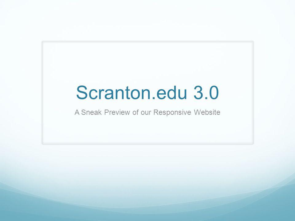 Scranton.edu 3.0 A Sneak Preview of our Responsive Website
