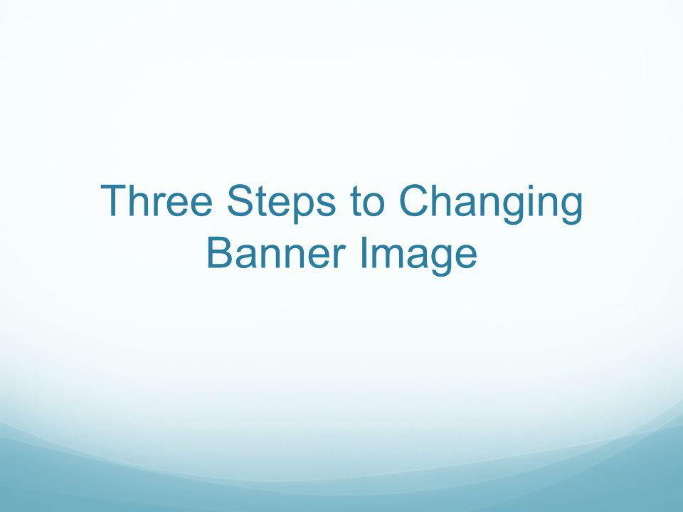 Three Steps to Changing Banner Image