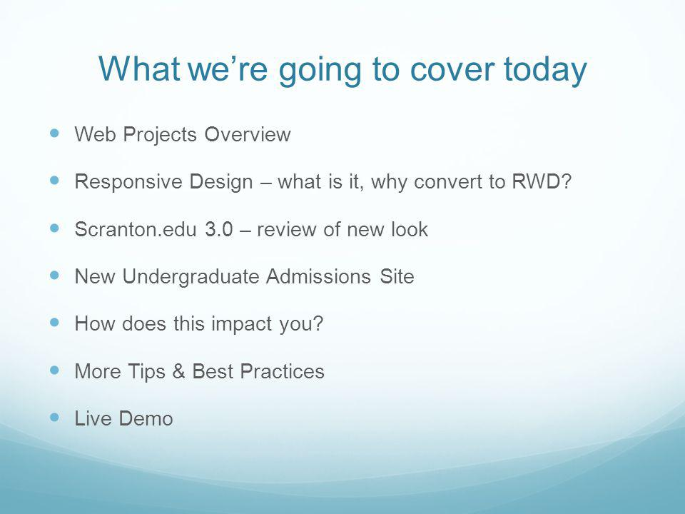 What were going to cover today Web Projects Overview Responsive Design – what is it, why convert to RWD.
