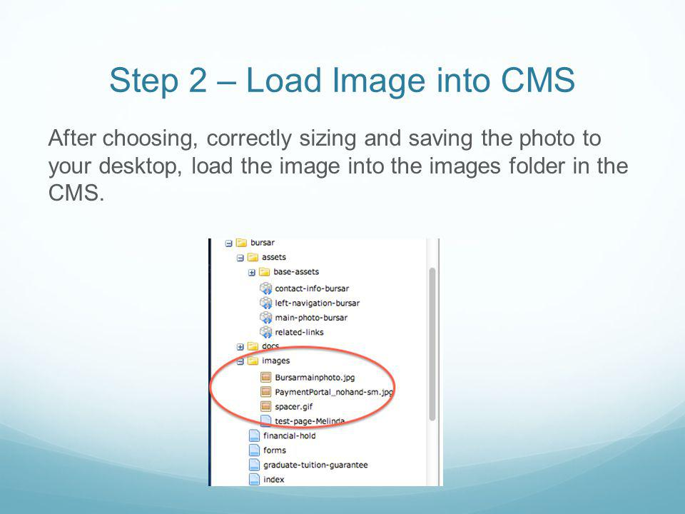 Step 2 – Load Image into CMS After choosing, correctly sizing and saving the photo to your desktop, load the image into the images folder in the CMS.