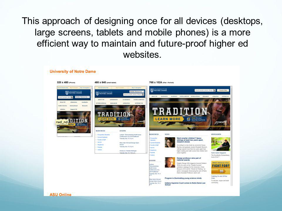 This approach of designing once for all devices (desktops, large screens, tablets and mobile phones) is a more efficient way to maintain and future-proof higher ed websites.