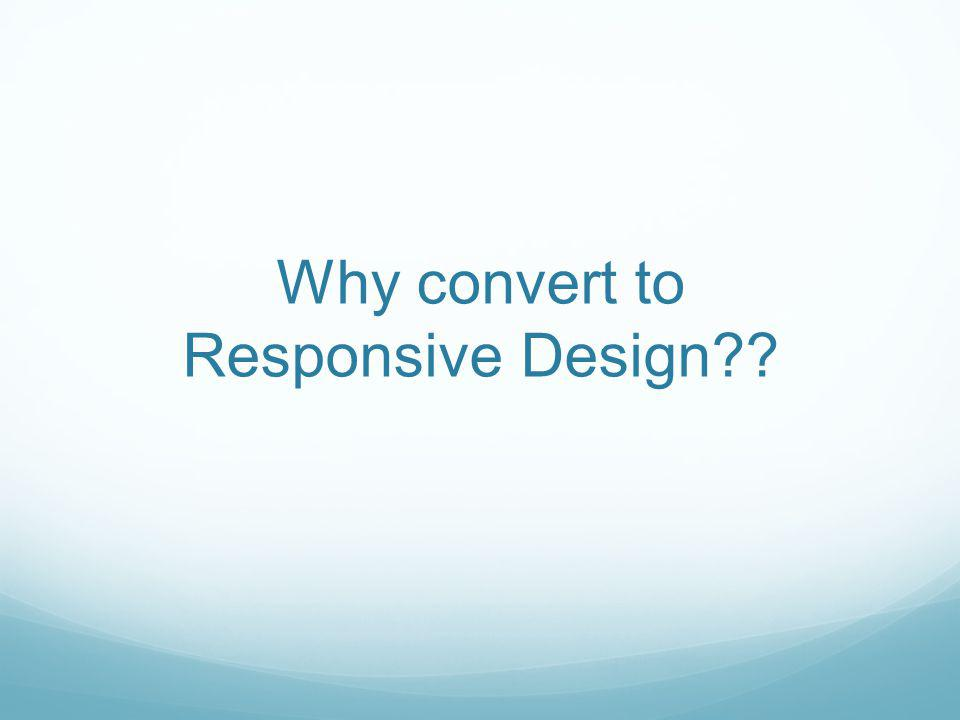 Why convert to Responsive Design