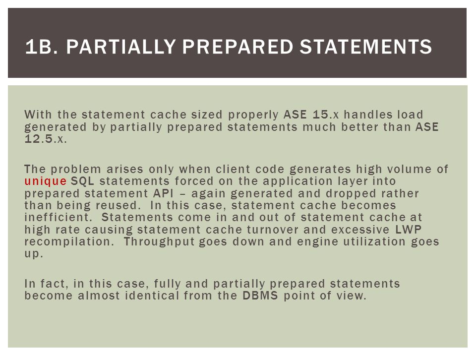 1B. PARTIALLY PREPARED STATEMENTS With the statement cache sized properly ASE 15.x handles load generated by partially prepared statements much better