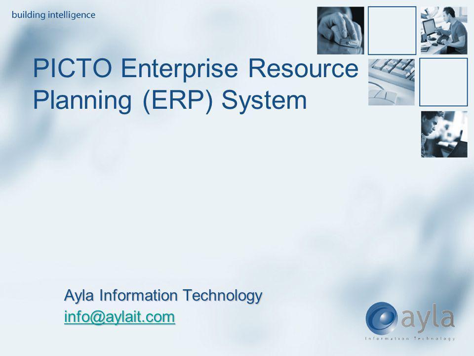 PICTO Enterprise Resource Planning (ERP) System Ayla Information Technology info@aylait.com