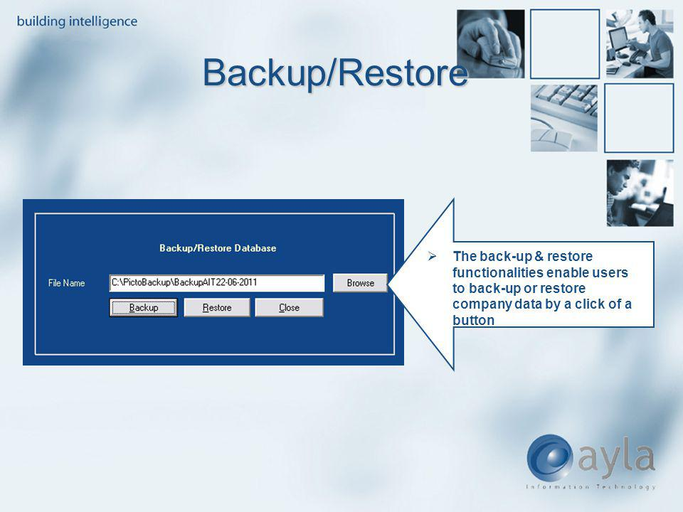 The back-up & restore functionalities enable users to back-up or restore company data by a click of a button Backup/Restore Backup/Restore