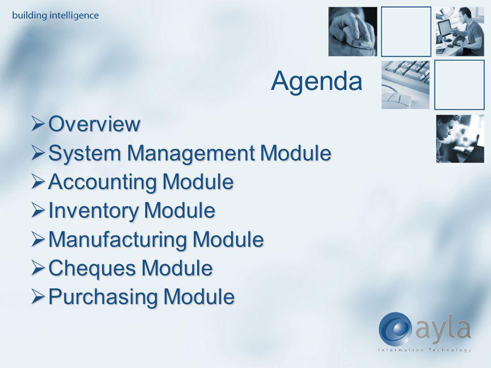 Agenda Overview Overview System Management Module System Management Module Accounting Module Accounting Module Inventory Module Inventory Module Manuf