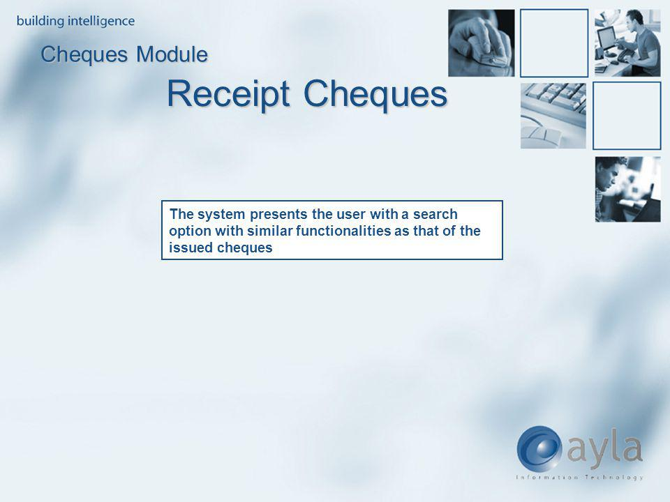 Cheques Module The system presents the user with a search option with similar functionalities as that of the issued cheques
