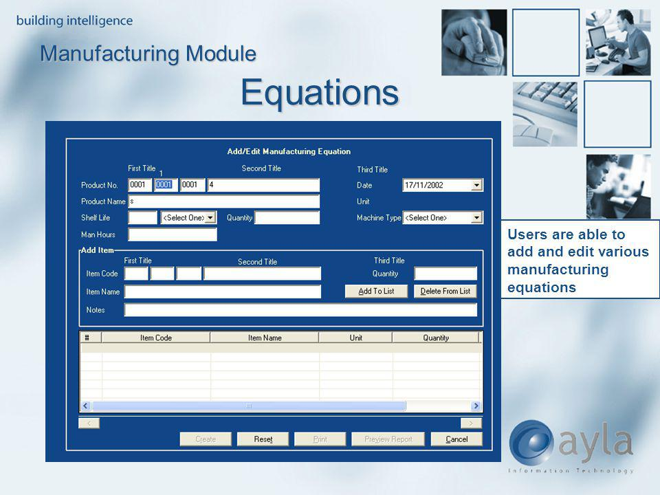 Equations Equations Manufacturing Module Users are able to add and edit various manufacturing equations