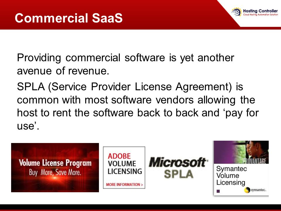 Providing commercial software is yet another avenue of revenue. SPLA (Service Provider License Agreement) is common with most software vendors allowin