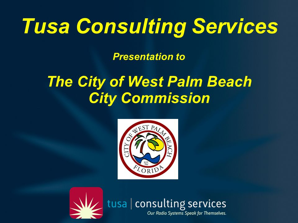 Tusa Consulting Services Public Safety Communications Analysis and Report Purpose: To provide a review of options for the City of West Palm Beach in consideration of the modernization of its public safety radio system.