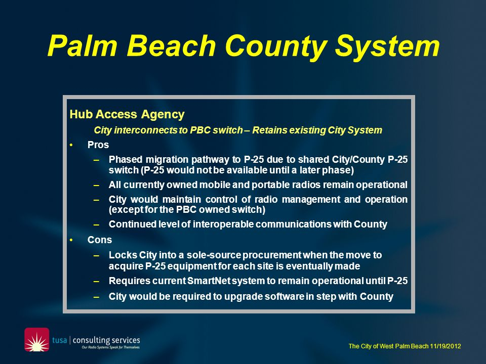 The City of West Palm Beach 11/19/2012 Palm Beach County System Hub Access Agency City interconnects to PBC switch – Retains existing City System Pros
