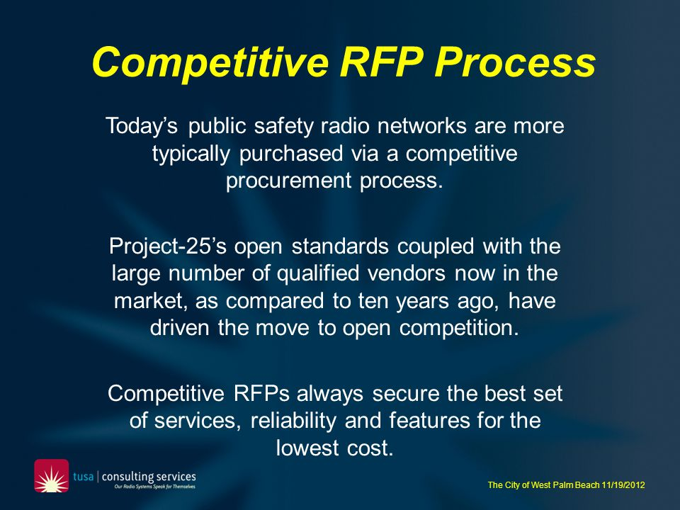 The City of West Palm Beach 11/19/2012 Competitive RFP Process Todays public safety radio networks are more typically purchased via a competitive proc