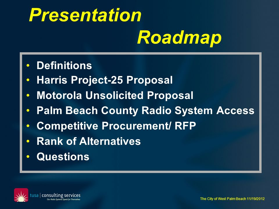 The City of West Palm Beach 11/19/2012 General Concerns The Harris and Motorola submittals we have reviewed are typical of unsolicited proposals: Proposed coverage performance is based on perceived need… not on the documented input from the full user community.