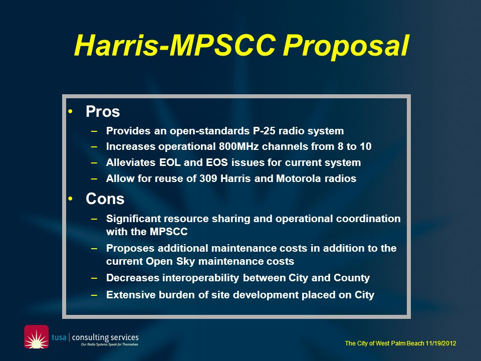 The City of West Palm Beach 11/19/2012 Harris-MPSCC Proposal Pros –Provides an open-standards P-25 radio system –Increases operational 800MHz channels