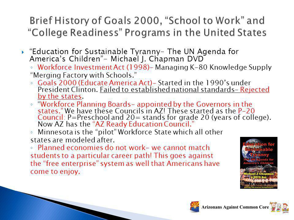 Education for Sustainable Tyranny- The UN Agenda for Americas Children- Michael J. Chapman DVD Workforce Investment Act (1998)- Managing K-80 Knowledg