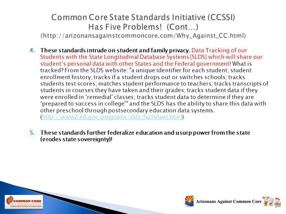 4.These standards intrude on student and family privacy. Data Tracking of our Students with the State Longitudinal Database Systems {SLDS} which will
