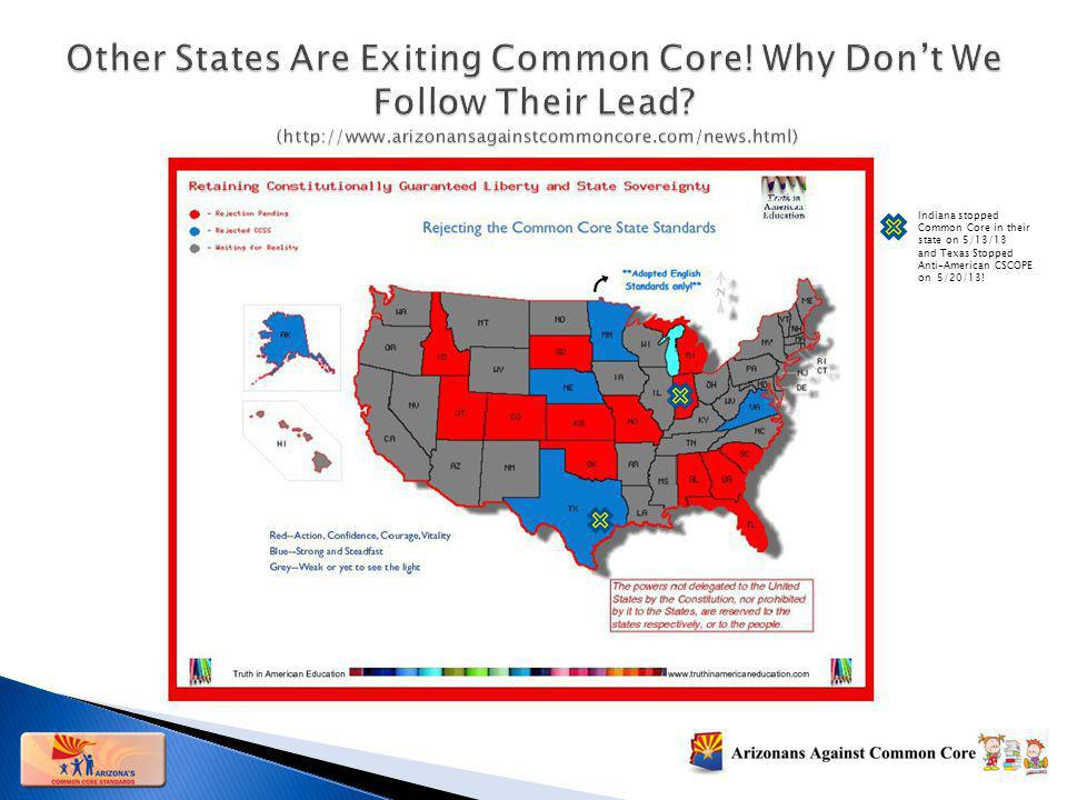 Indiana stopped Common Core in their state on 5/13/13 and Texas Stopped Anti-American CSCOPE on 5/20/13!
