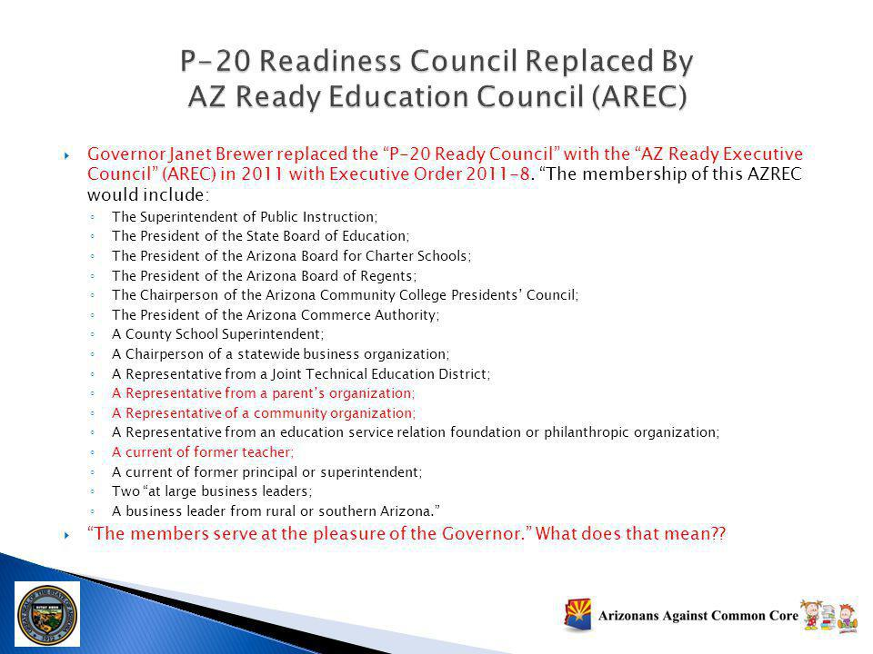 Governor Janet Brewer replaced the P-20 Ready Council with the AZ Ready Executive Council (AREC) in 2011 with Executive Order 2011-8. The membership o