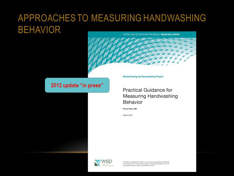 APPROACHES TO MEASURING HANDWASHING BEHAVIOR 2012 update in press