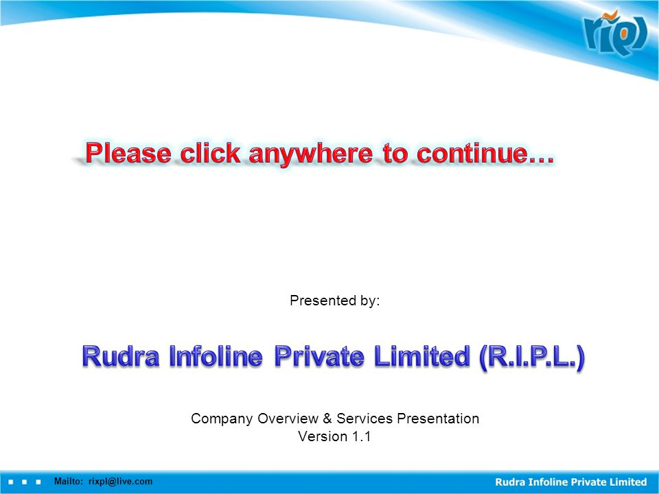 Mailto: rixpl@live.com Presented by: Company Overview & Services Presentation Version 1.1
